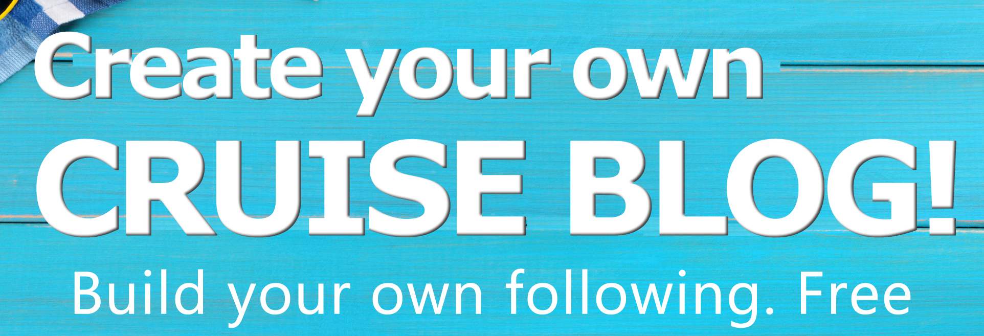 Create your own cruise blog and build your own following today. Free!